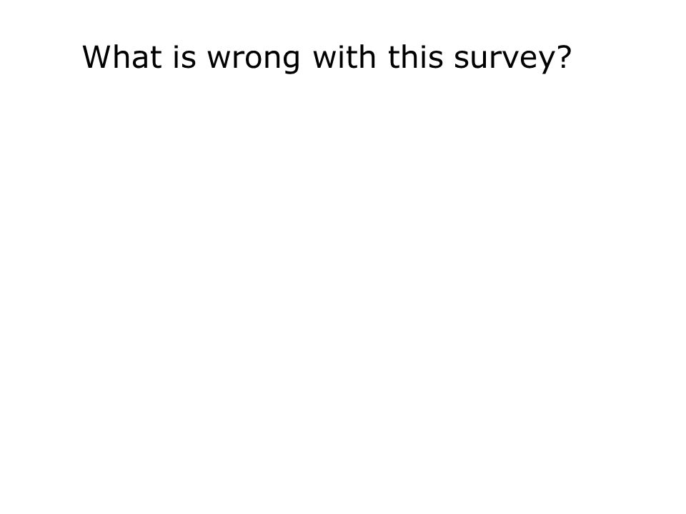What is wrong with this survey