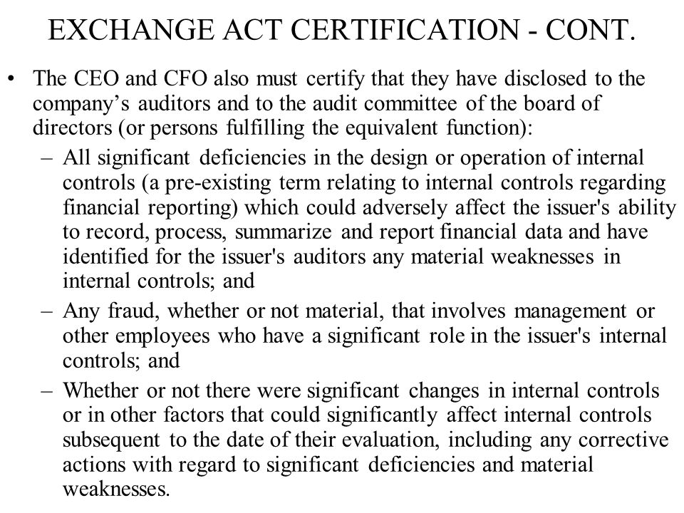 EXCHANGE ACT CERTIFICATION - CONT. The CEO and CFO also must certify that they have disclosed to the company's auditors and to the audit committee of