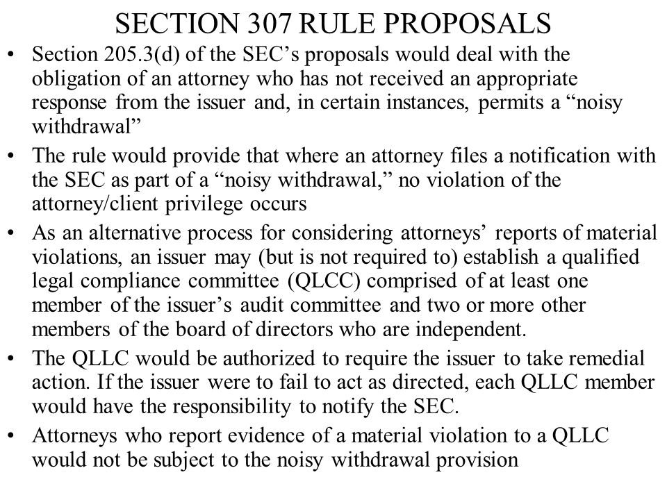 SECTION 307 RULE PROPOSALS Section 205.3(d) of the SEC's proposals would deal with the obligation of an attorney who has not received an appropriate r