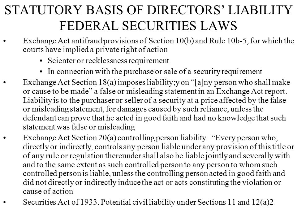 STATUTORY BASIS OF DIRECTORS' LIABILITY FEDERAL SECURITIES LAWS Exchange Act antifraud provisions of Section 10(b) and Rule 10b-5, for which the court