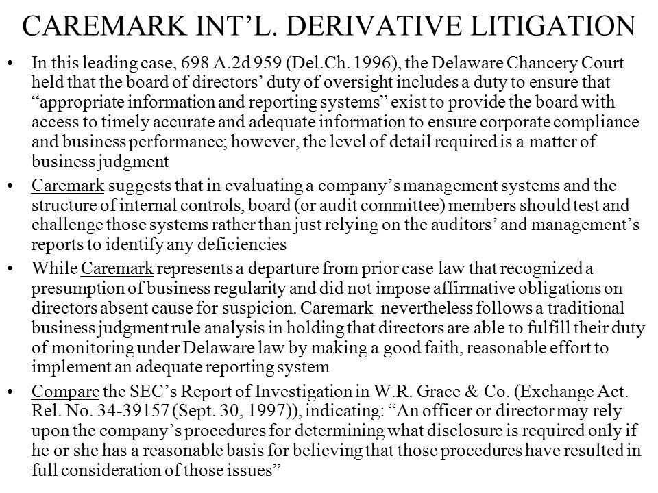 CAREMARK INT'L. DERIVATIVE LITIGATION In this leading case, 698 A.2d 959 (Del.Ch. 1996), the Delaware Chancery Court held that the board of directors'