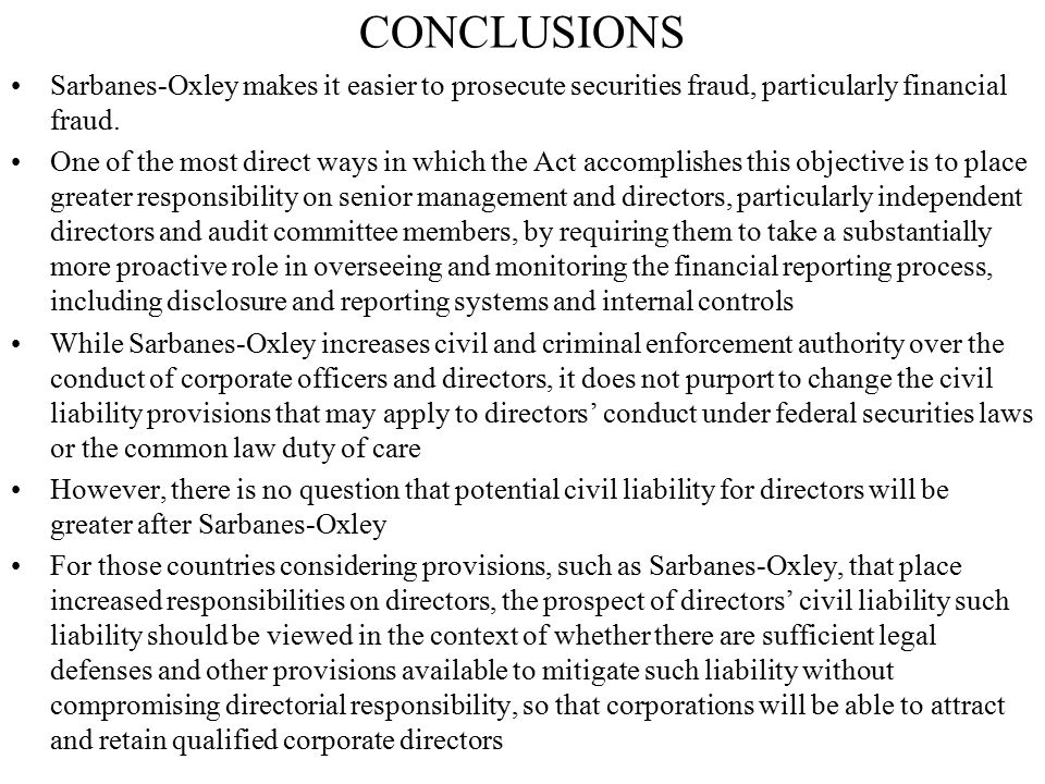 CONCLUSIONS Sarbanes-Oxley makes it easier to prosecute securities fraud, particularly financial fraud. One of the most direct ways in which the Act a