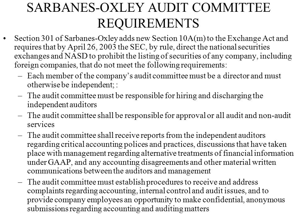 SARBANES-OXLEY AUDIT COMMITTEE REQUIREMENTS Section 301 of Sarbanes-Oxley adds new Section 10A(m) to the Exchange Act and requires that by April 26, 2