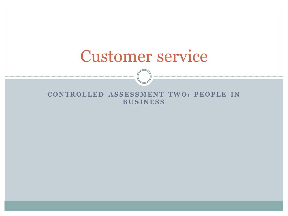 CONTROLLED ASSESSMENT TWO: PEOPLE IN BUSINESS Customer service