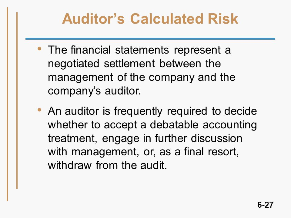 6-27 Auditor's Calculated Risk The financial statements represent a negotiated settlement between the management of the company and the company's auditor.