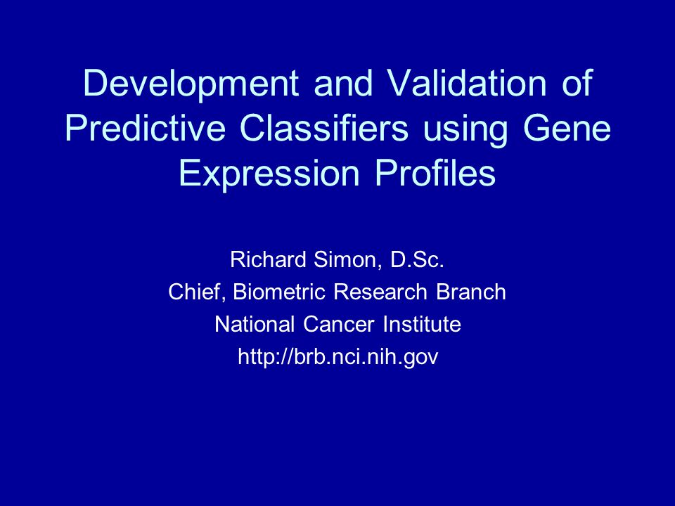 Development and Validation of Predictive Classifiers using Gene Expression Profiles Richard Simon, D.Sc.