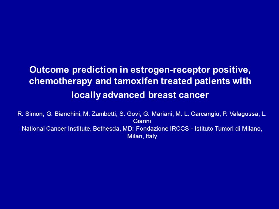 Outcome prediction in estrogen-receptor positive, chemotherapy and tamoxifen treated patients with locally advanced breast cancer R. Simon, G. Bianchi