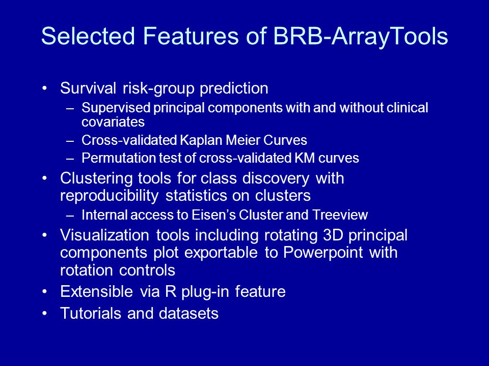 Selected Features of BRB-ArrayTools Survival risk-group prediction –Supervised principal components with and without clinical covariates –Cross-valida