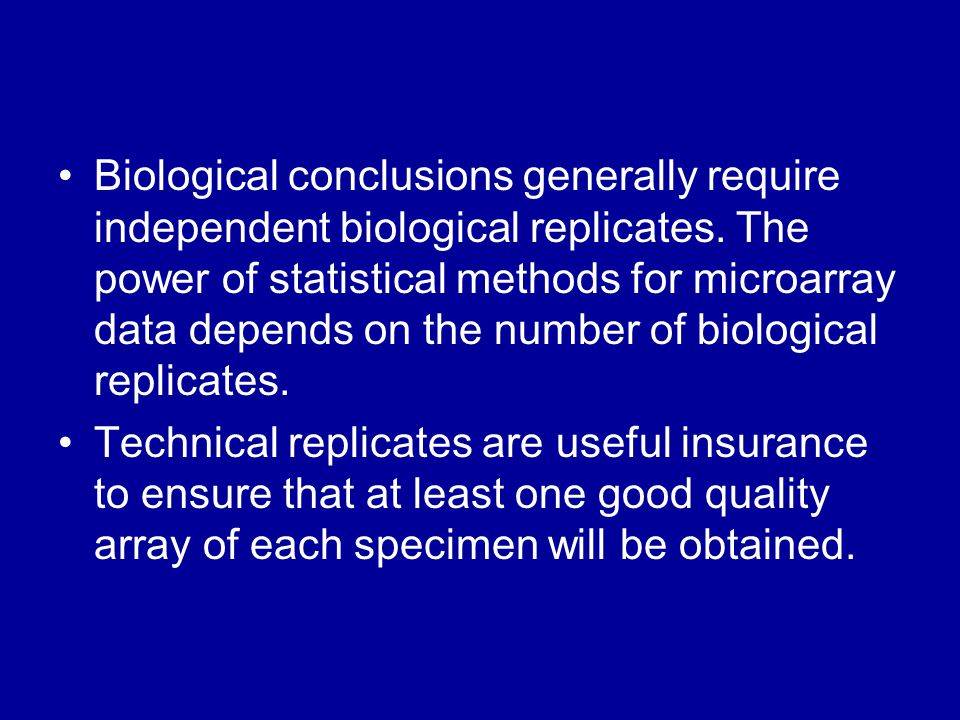 Biological conclusions generally require independent biological replicates.