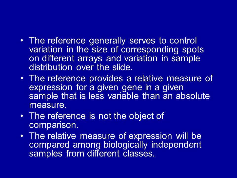 The reference generally serves to control variation in the size of corresponding spots on different arrays and variation in sample distribution over the slide.