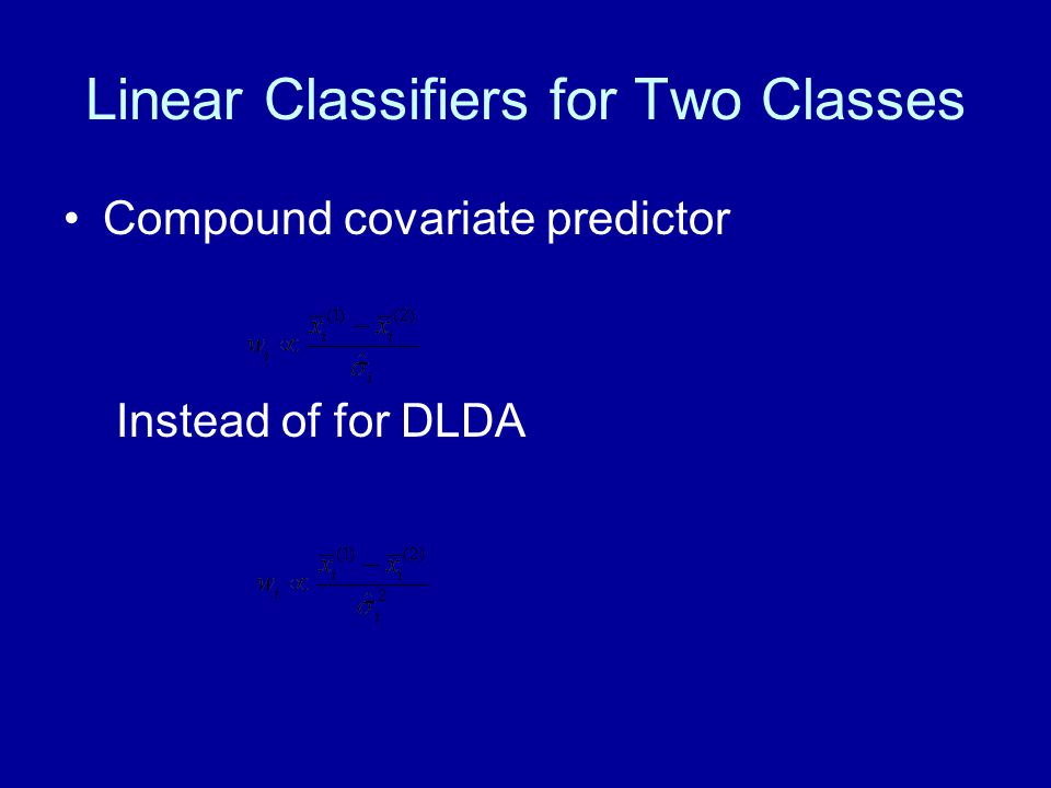 Linear Classifiers for Two Classes Compound covariate predictor Instead of for DLDA