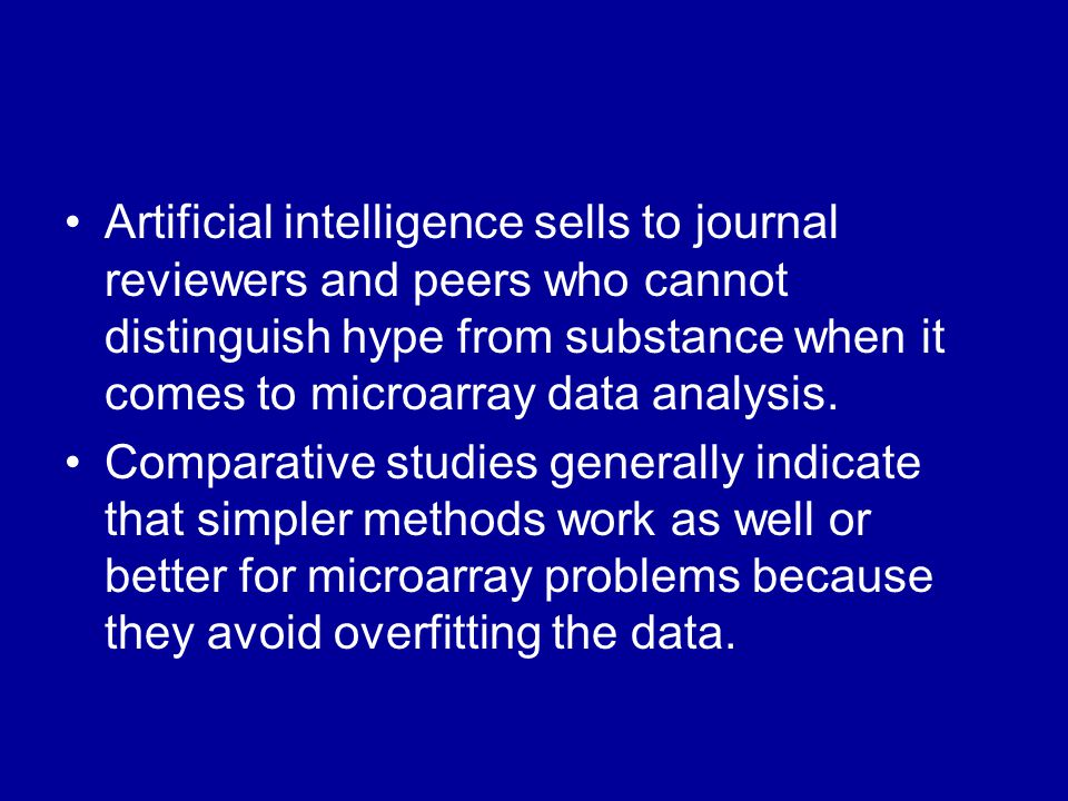 Artificial intelligence sells to journal reviewers and peers who cannot distinguish hype from substance when it comes to microarray data analysis.
