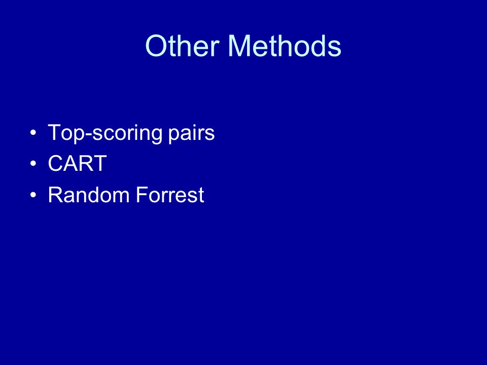 Other Methods Top-scoring pairs CART Random Forrest