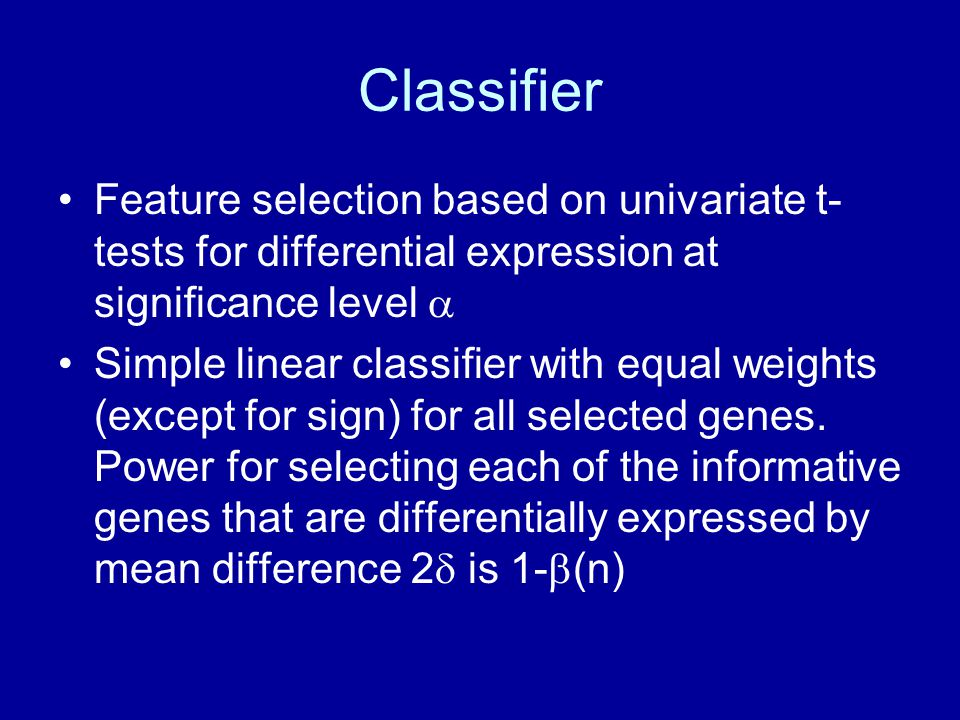 Classifier Feature selection based on univariate t- tests for differential expression at significance level  Simple linear classifier with equal weig