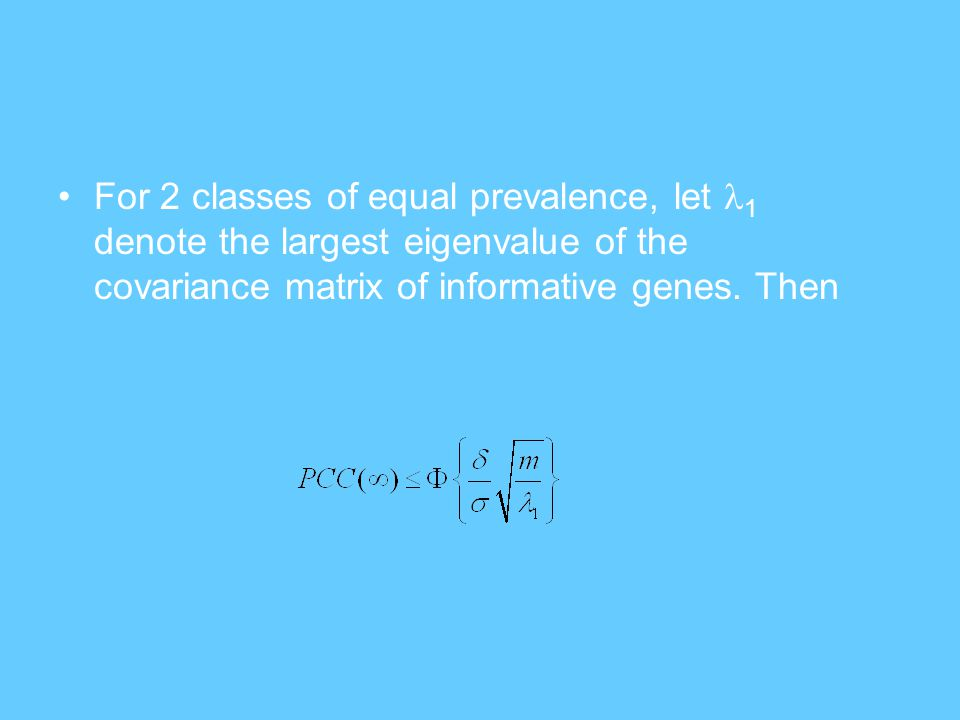 For 2 classes of equal prevalence, let 1 denote the largest eigenvalue of the covariance matrix of informative genes. Then