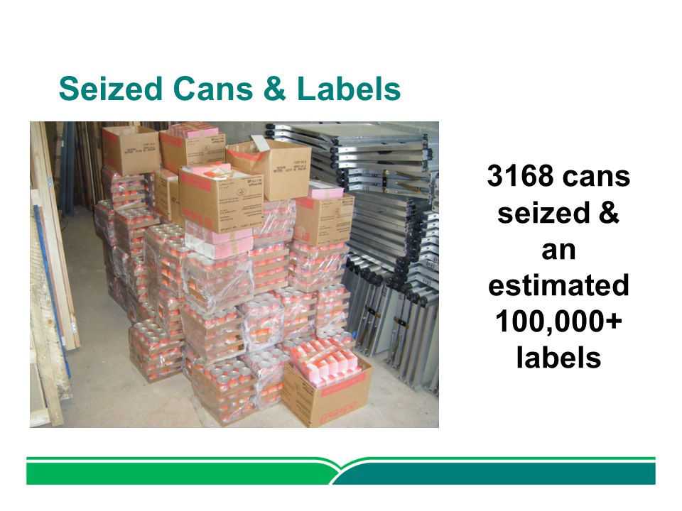 Seized Cans & Labels 3168 cans seized & an estimated 100,000+ labels