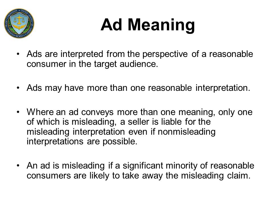 Ad Meaning Ads are interpreted from the perspective of a reasonable consumer in the target audience.