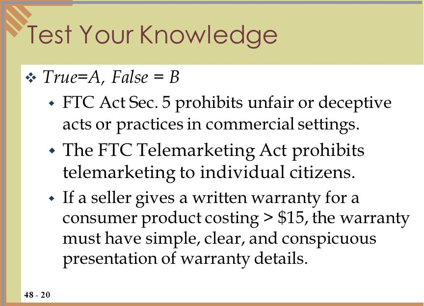 Test Your Knowledge  True=A, False = B  FTC Act Sec.