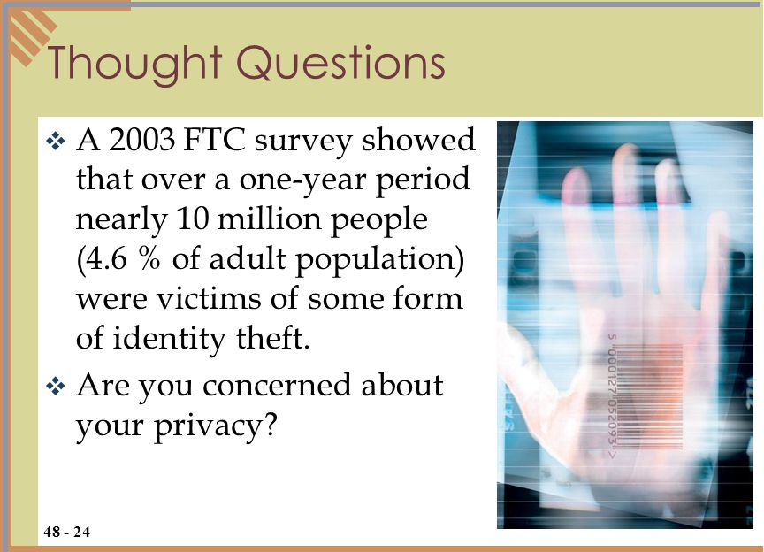 Thought Questions  A 2003 FTC survey showed that over a one-year period nearly 10 million people (4.6 % of adult population) were victims of some form of identity theft.