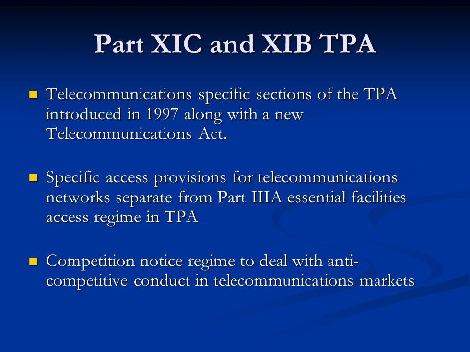 Part XIC and XIB TPA Telecommunications specific sections of the TPA introduced in 1997 along with a new Telecommunications Act.
