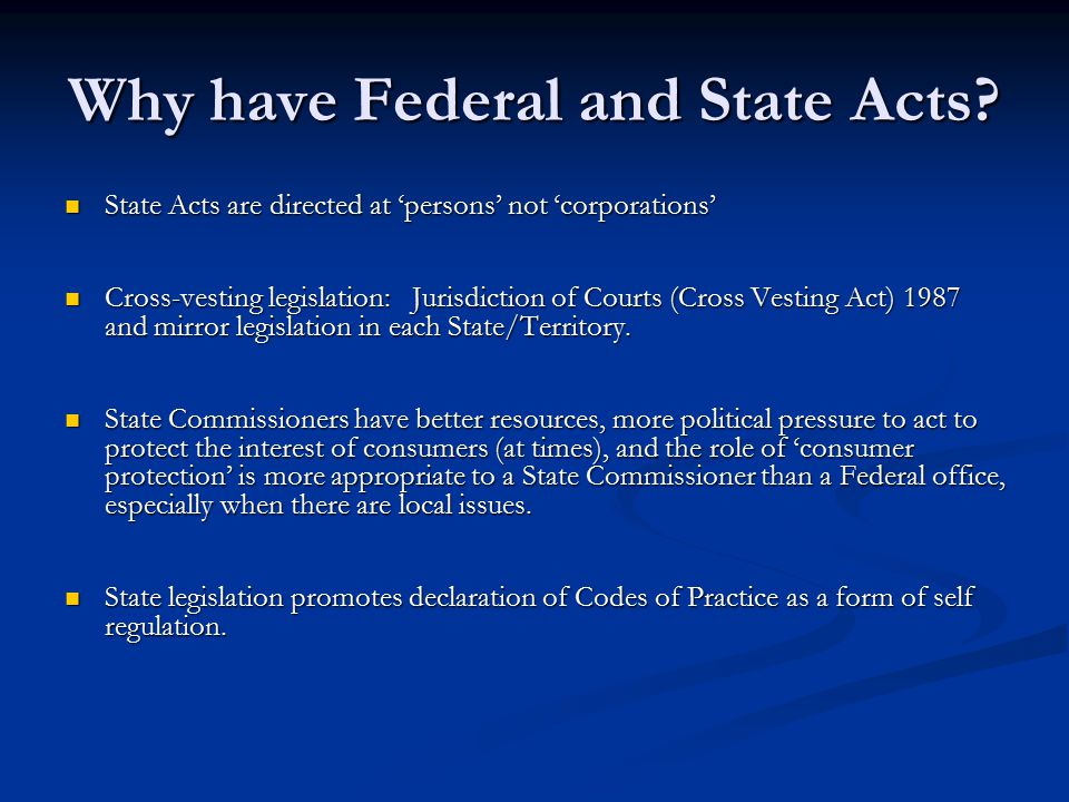Why have Federal and State Acts.