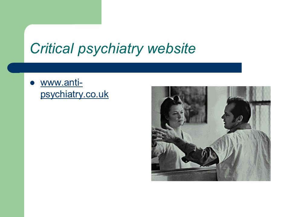 Critical psychiatry website www.anti- psychiatry.co.uk www.anti- psychiatry.co.uk