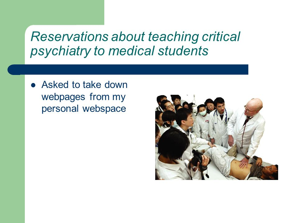Reservations about teaching critical psychiatry to medical students Asked to take down webpages from my personal webspace
