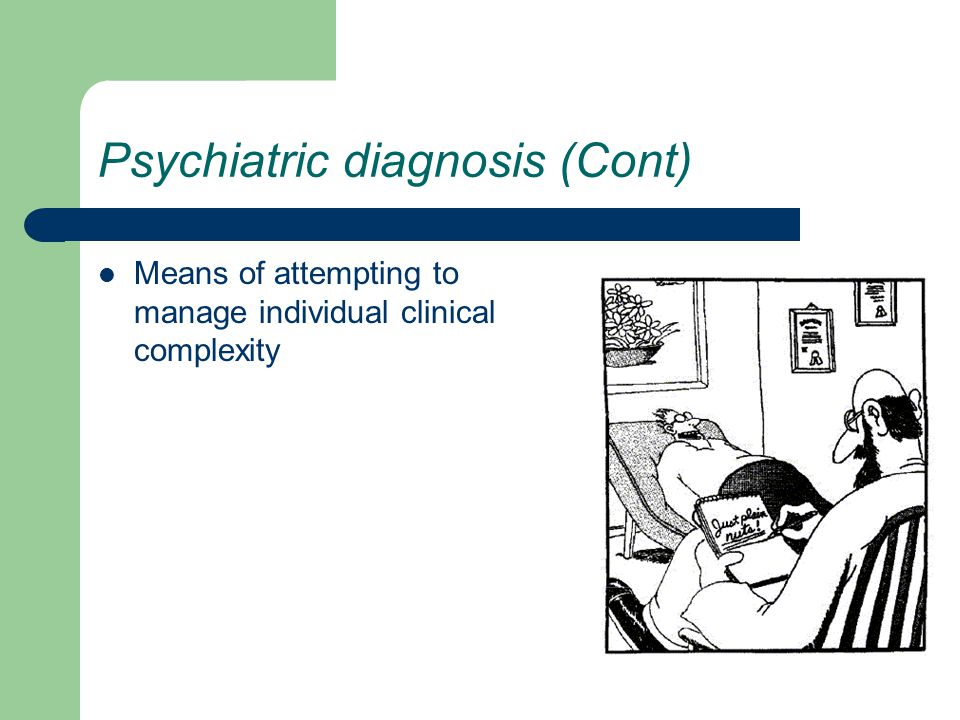 Psychiatric diagnosis (Cont) Means of attempting to manage individual clinical complexity