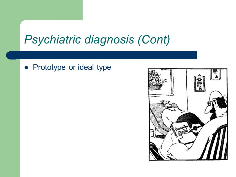 Psychiatric diagnosis (Cont) Prototype or ideal type