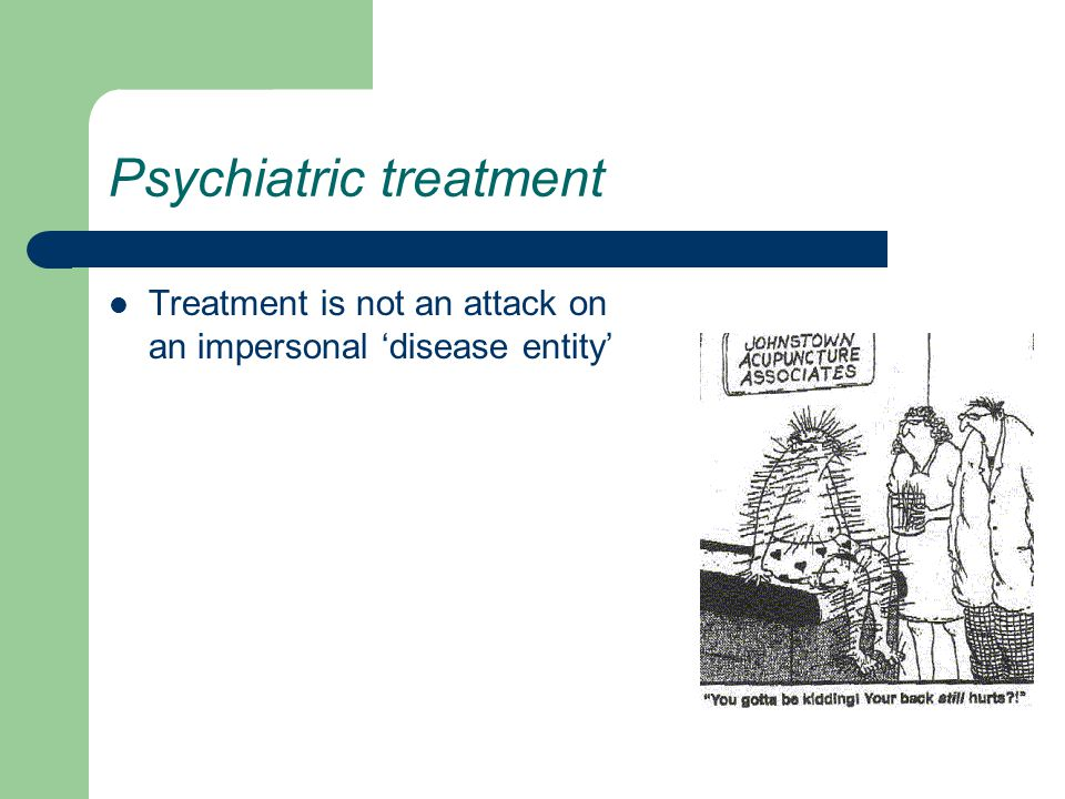 Psychiatric treatment Treatment is not an attack on an impersonal 'disease entity'