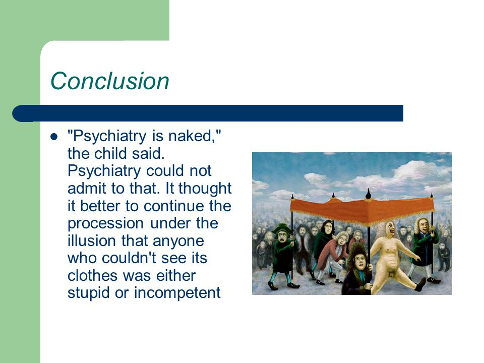Conclusion Psychiatry is naked, the child said.Psychiatry could not admit to that.
