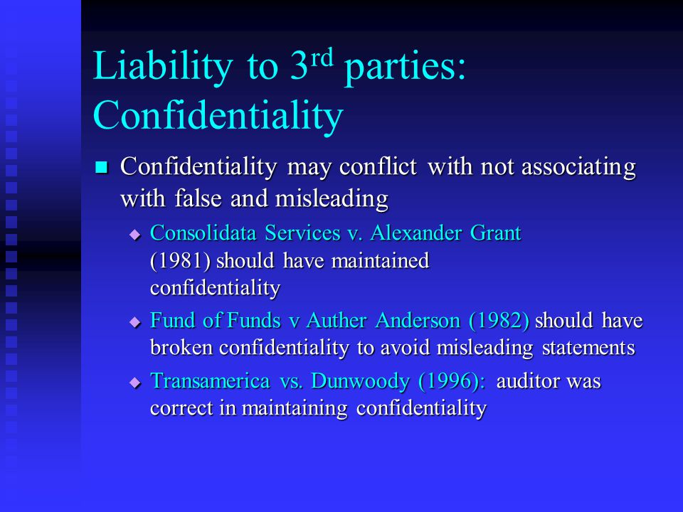 Liability to 3 rd parties: Confidentiality Confidentiality may conflict with not associating with false and misleading Confidentiality may conflict with not associating with false and misleading  Consolidata Services v.