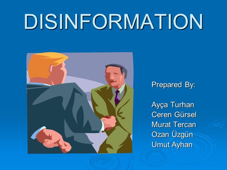 DISINFORMATION Prepared By: Ayça Turhan Ceren Gürsel Murat Tercan Ozan Üzgün Umut Ayhan