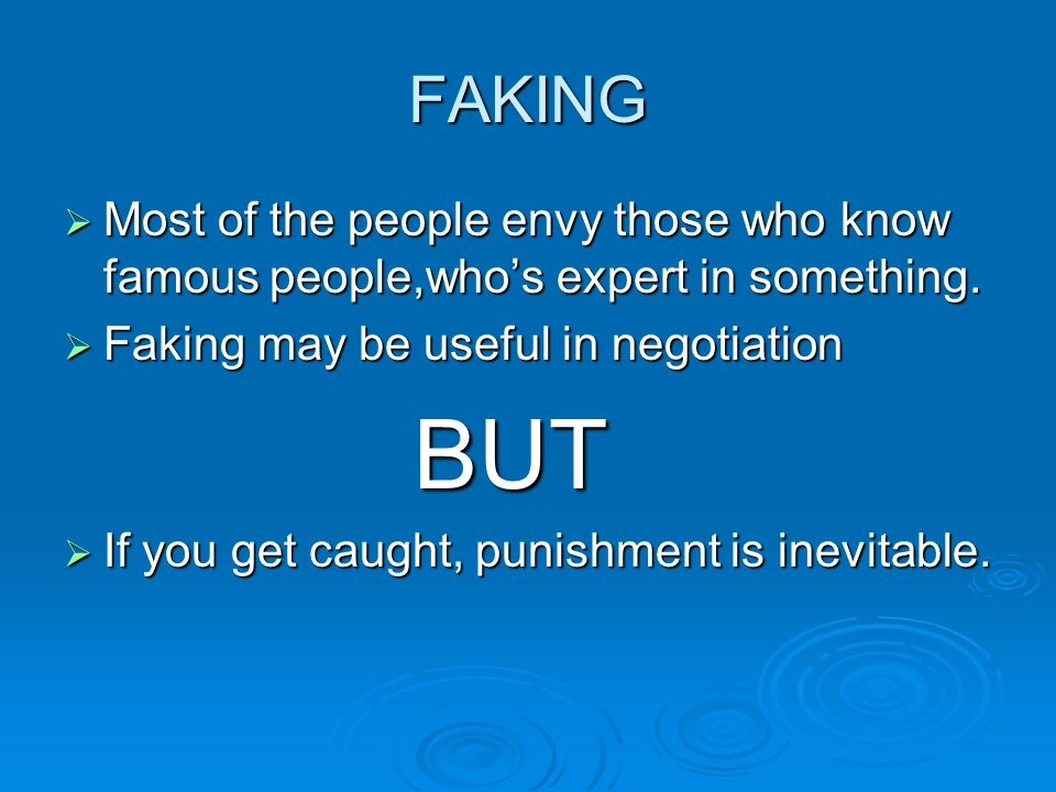 FAKING  Most of the people envy those who know famous people,who's expert in something.  Faking may be useful in negotiation BUT BUT  If you get ca