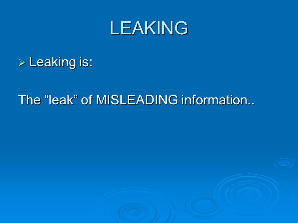 LEAKING  Leaking is: The leak of MISLEADING information..
