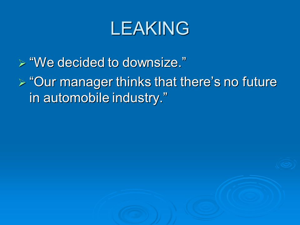 """LEAKING  """"We decided to downsize.""""  """"Our manager thinks that there's no future in automobile industry."""""""