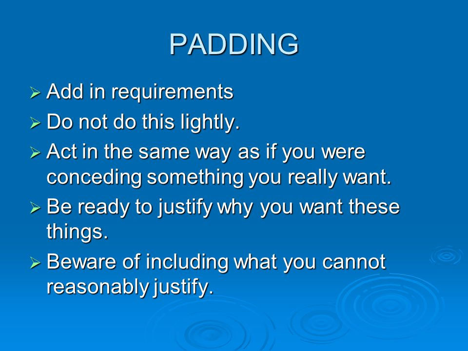 PADDING  Add in requirements  Do not do this lightly.