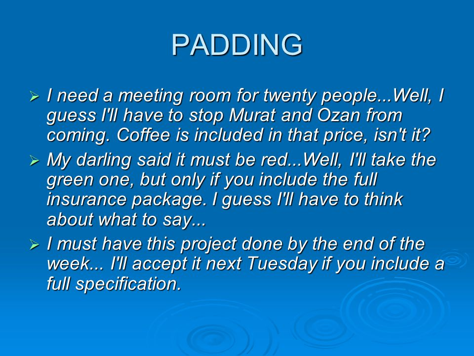 PADDING  I need a meeting room for twenty people...Well, I guess I'll have to stop Murat and Ozan from coming. Coffee is included in that price, isn'
