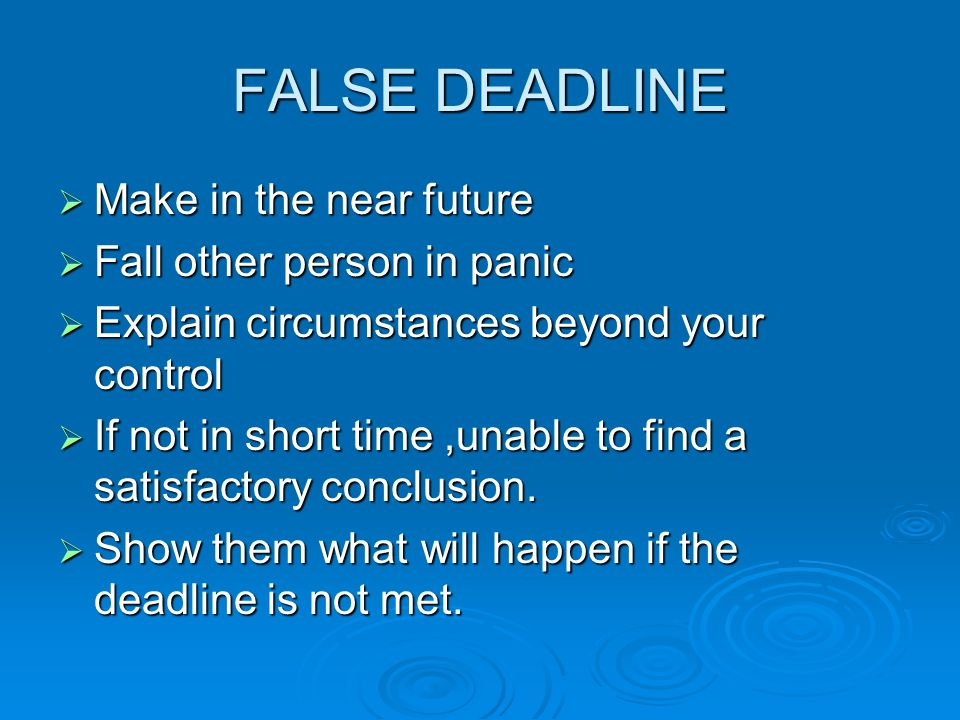 FALSE DEADLINE  Make in the near future  Fall other person in panic  Explain circumstances beyond your control  If not in short time,unable to fin
