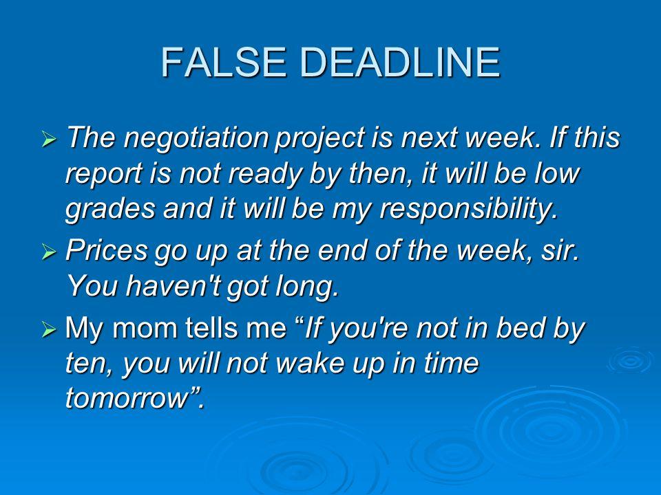 FALSE DEADLINE  The negotiation project is next week.