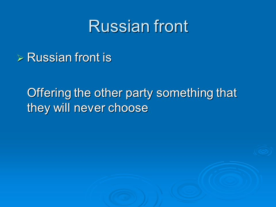 Russian front  Russian front is Offering the other party something that they will never choose