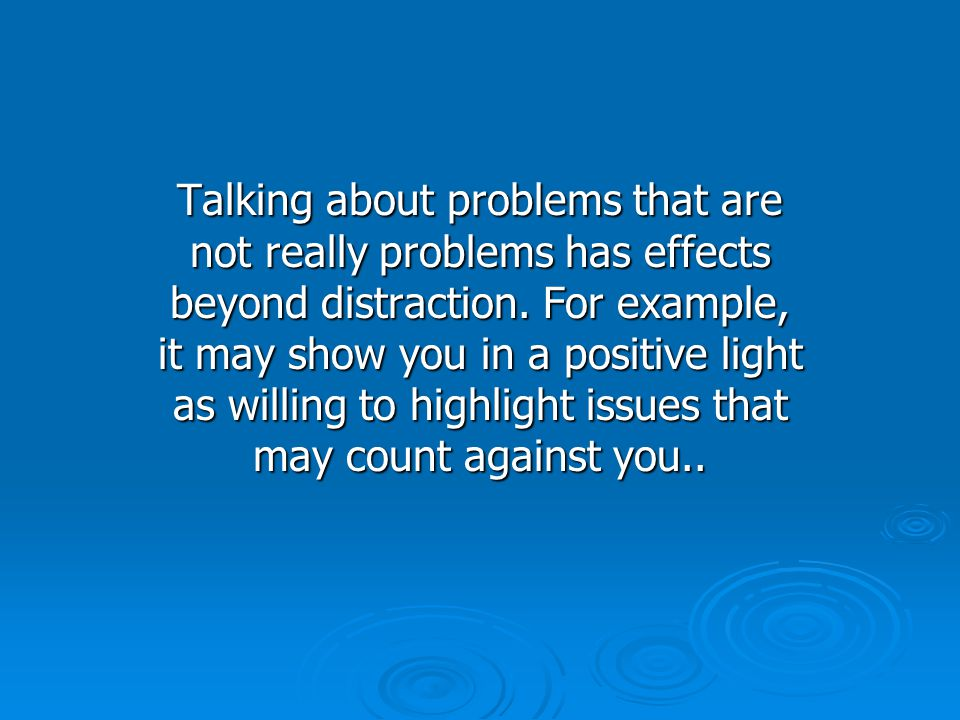 Talking about problems that are not really problems has effects beyond distraction.