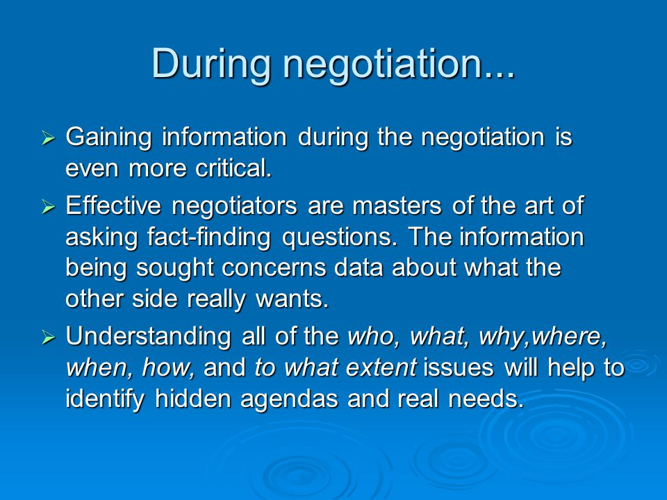 During negotiation...  Gaining information during the negotiation is even more critical.