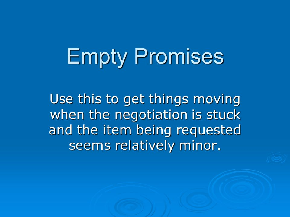 Empty Promises Use this to get things moving when the negotiation is stuck and the item being requested seems relatively minor.