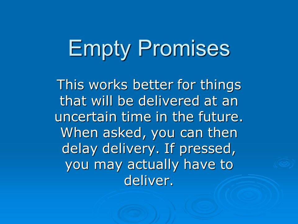 Empty Promises This works better for things that will be delivered at an uncertain time in the future.