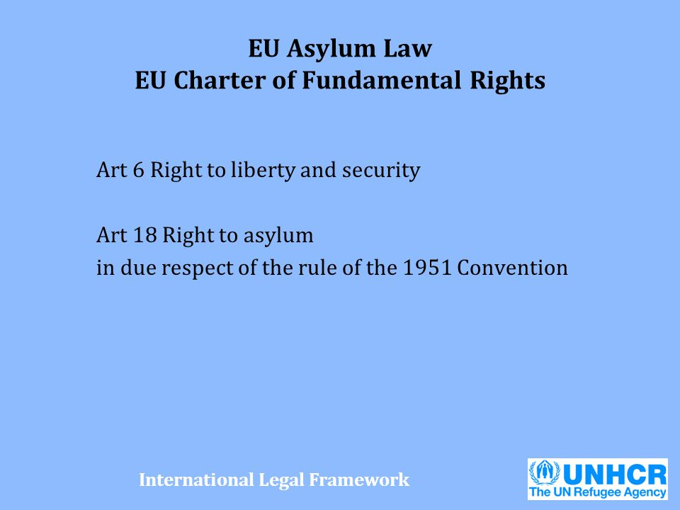 EU Asylum Law EU Charter of Fundamental Rights Art 6 Right to liberty and security Art 18 Right to asylum in due respect of the rule of the 1951 Conve