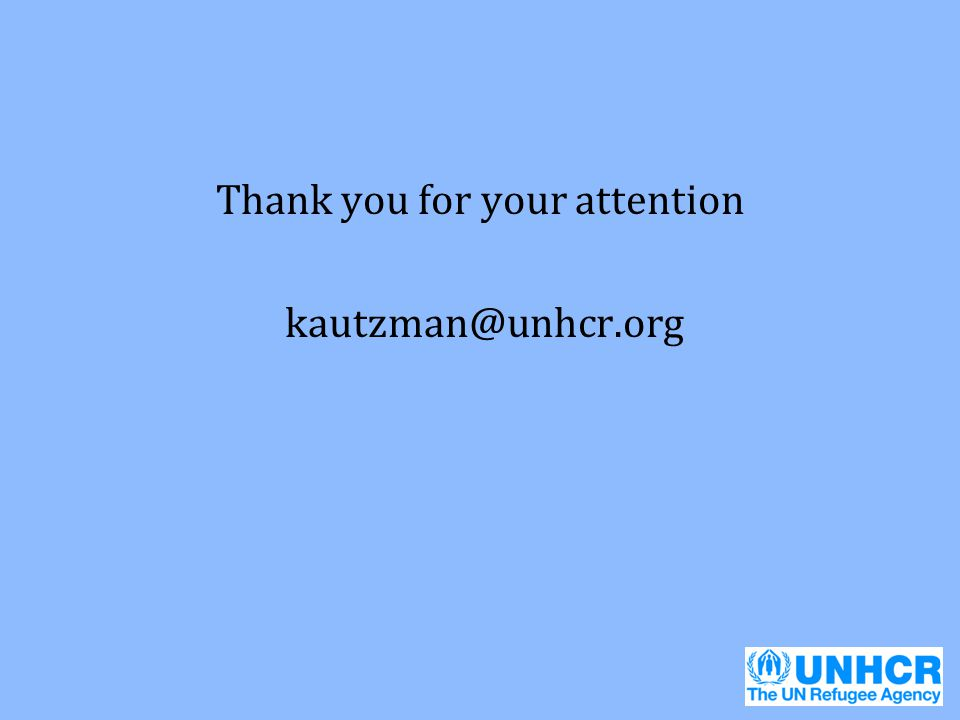 Thank you for your attention kautzman@unhcr.org