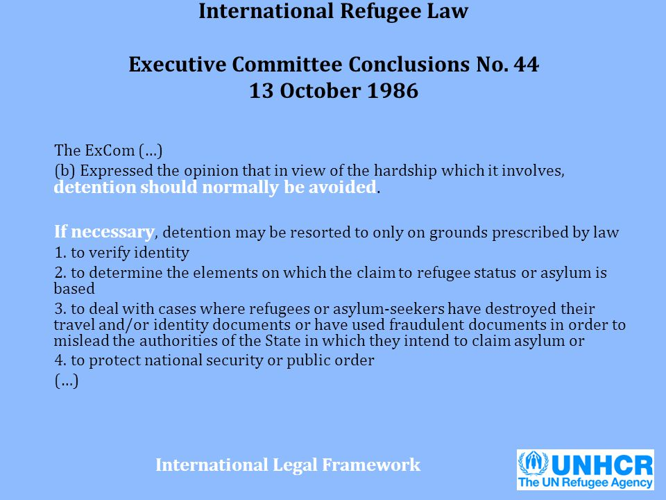 International Refugee Law Executive Committee Conclusions No. 44 13 October 1986 The ExCom (…) (b) Expressed the opinion that in view of the hardship