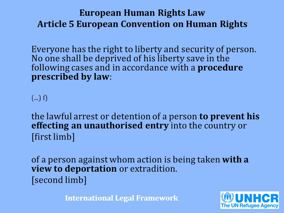 European Human Rights Law Article 5 European Convention on Human Rights Everyone has the right to liberty and security of person. No one shall be depr