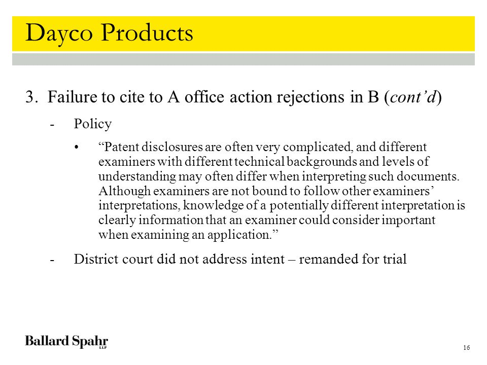 "16 Dayco Products 3. Failure to cite to A office action rejections in B (cont'd) -Policy ""Patent disclosures are often very complicated, and different"
